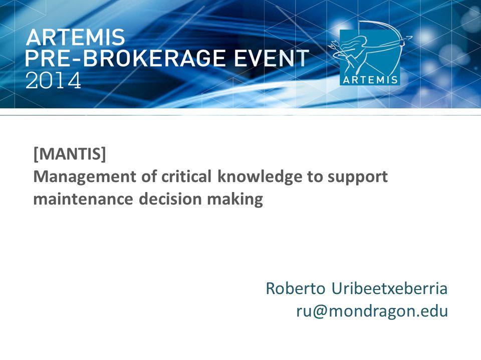 [MANTIS] Management of critical knowledge to support maintenance decision making. Roberto Uribeetxeberria.